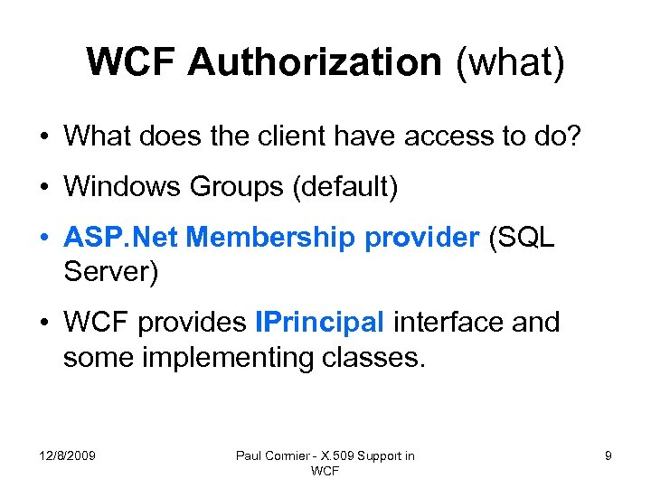 WCF Authorization (what) • What does the client have access to do? • Windows