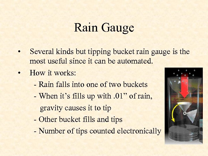 Rain Gauge • • Several kinds but tipping bucket rain gauge is the most