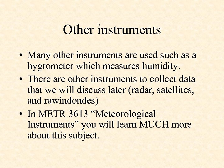 Other instruments • Many other instruments are used such as a hygrometer which measures