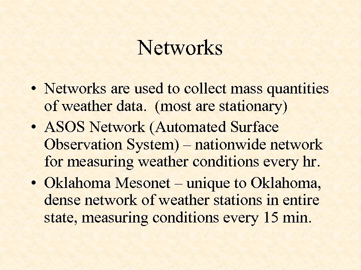 Networks • Networks are used to collect mass quantities of weather data. (most are