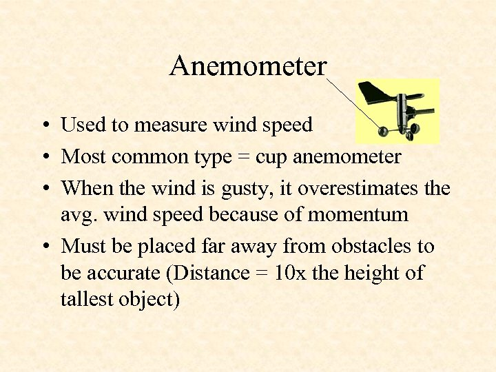 Anemometer • Used to measure wind speed • Most common type = cup anemometer