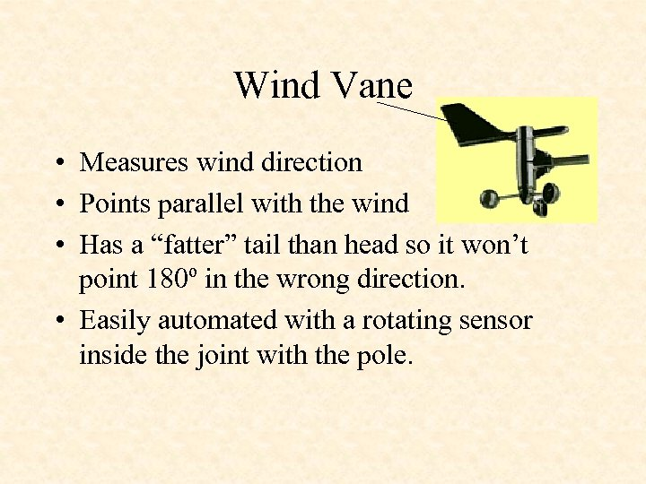 Wind Vane • Measures wind direction • Points parallel with the wind • Has