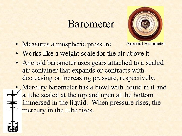 Barometer Aneroid Barometer • Measures atmospheric pressure • Works like a weight scale for