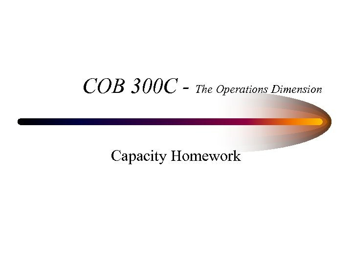 COB 300 C - The Operations Dimension Capacity Homework