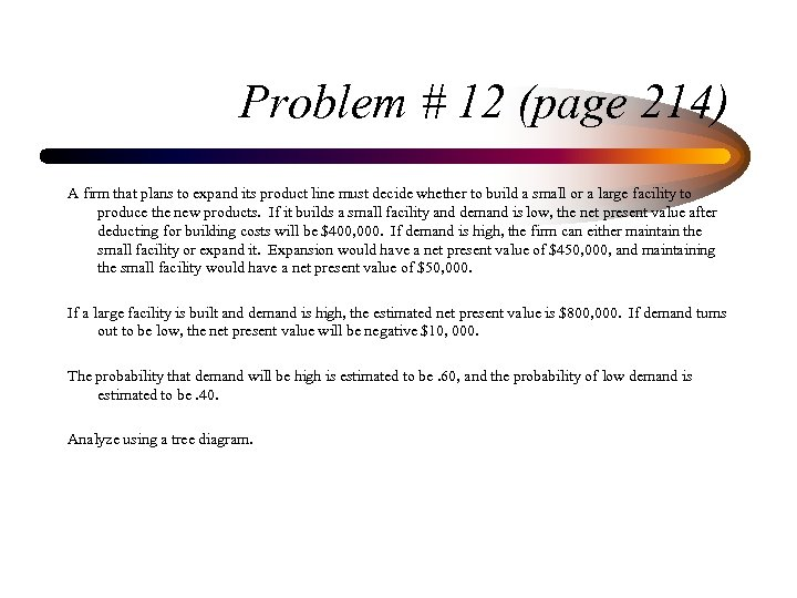 Problem # 12 (page 214) A firm that plans to expand its product line