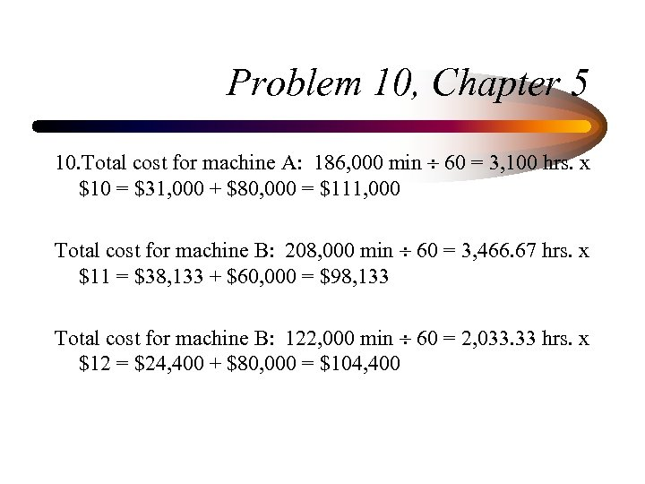 Problem 10, Chapter 5 10. Total cost for machine A: 186, 000 min 60