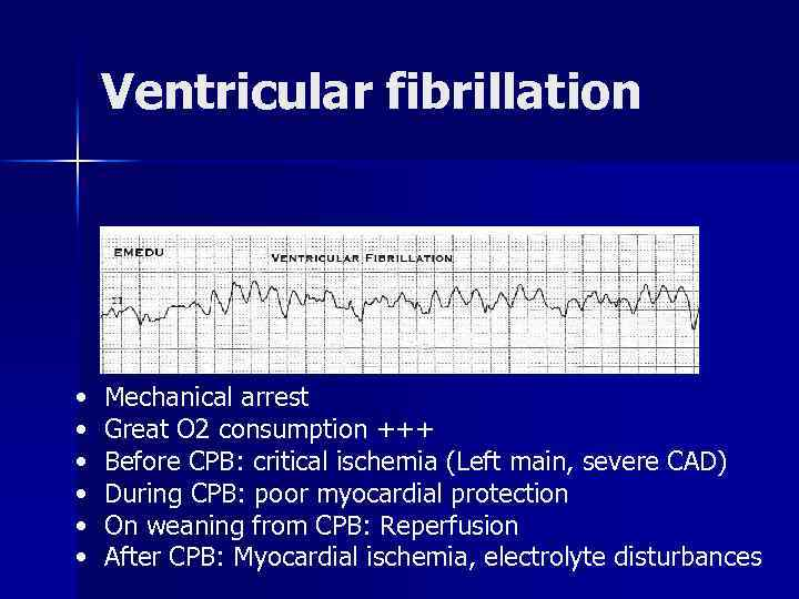 Ventricular fibrillation • • • Mechanical arrest Great O 2 consumption +++ Before CPB: