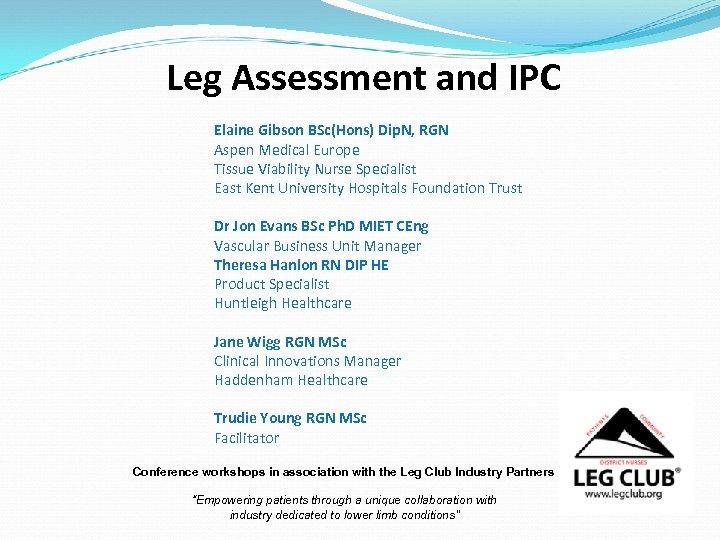 Leg Assessment and IPC Elaine Gibson BSc(Hons) Dip. N, RGN Aspen Medical Europe Tissue