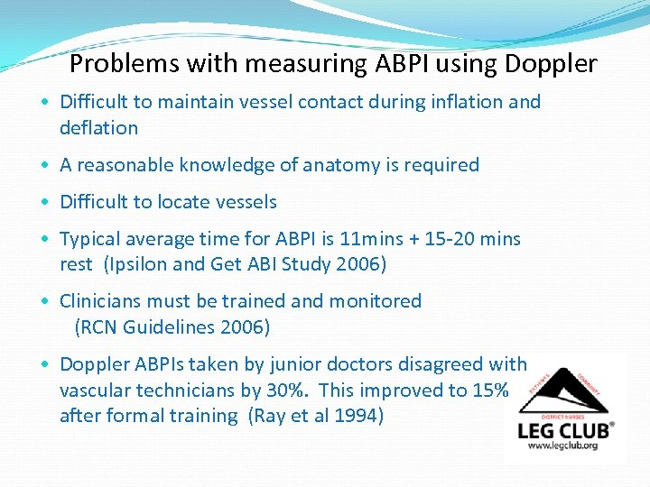 Problems with measuring ABPI using Doppler • Difficult to maintain vessel contact during inflation