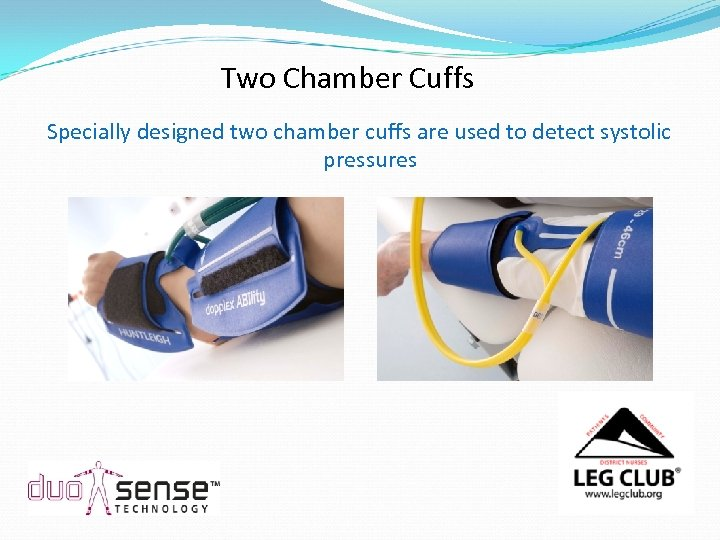 Two Chamber Cuffs Specially designed two chamber cuffs are used to detect systolic pressures