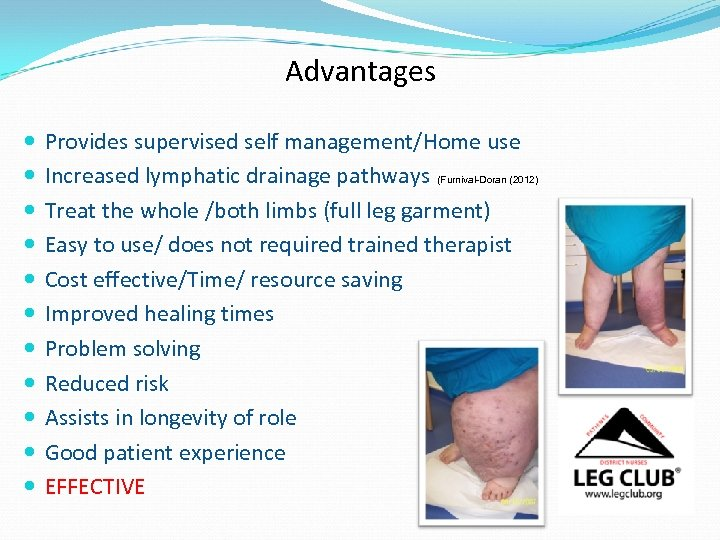 Advantages Provides supervised self management/Home use Increased lymphatic drainage pathways (Furnival-Doran (2012) Treat the