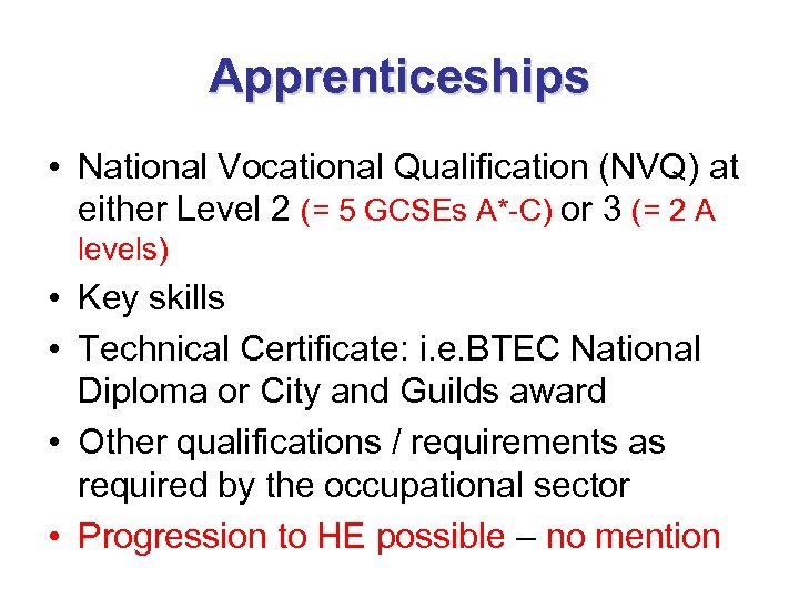Apprenticeships • National Vocational Qualification (NVQ) at either Level 2 (= 5 GCSEs A*-C)