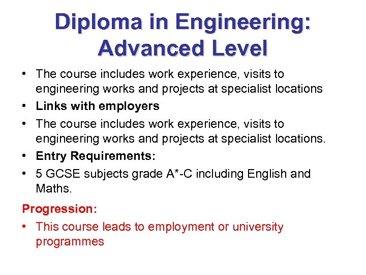 Diploma in Engineering: Advanced Level • The course includes work experience, visits to engineering