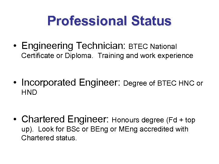 Professional Status • Engineering Technician: BTEC National Certificate or Diploma. Training and work experience
