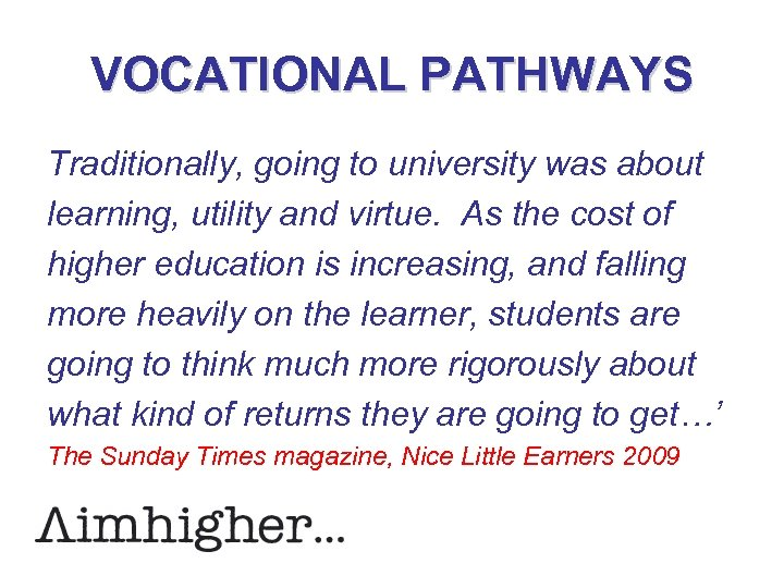 VOCATIONAL PATHWAYS Traditionally, going to university was about learning, utility and virtue. As the