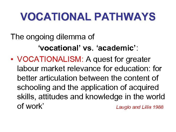 VOCATIONAL PATHWAYS The ongoing dilemma of 'vocational' vs. 'academic': • VOCATIONALISM: A quest for