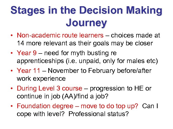 Stages in the Decision Making Journey • Non-academic route learners – choices made at