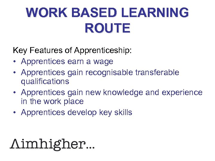 WORK BASED LEARNING ROUTE Key Features of Apprenticeship: • Apprentices earn a wage •