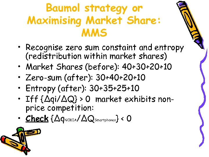 Baumol strategy or Maximising Market Share: MMS • Recognise zero sum constaint and entropy