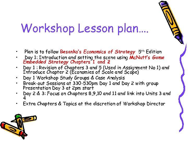 Workshop Lesson plan…. • • Plan is to follow Besanko's Economics of Strategy 5