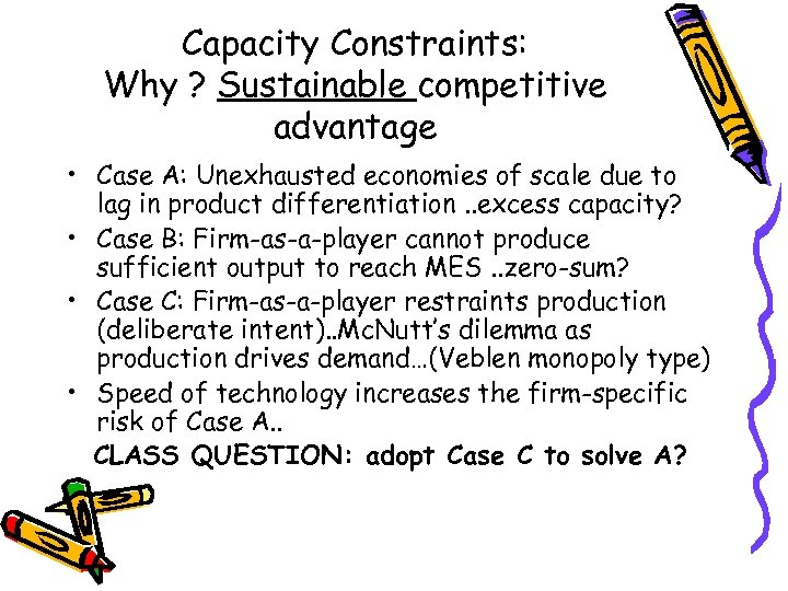 Capacity Constraints: Why ? Sustainable competitive advantage • Case A: Unexhausted economies of scale