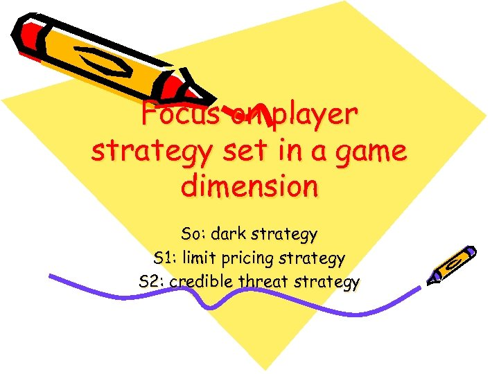 Focus on player strategy set in a game dimension So: dark strategy S 1: