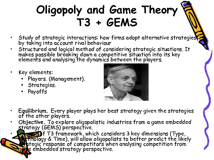 Oligopoly and Game Theory T 3 + GEMS • • Study of strategic interactions: