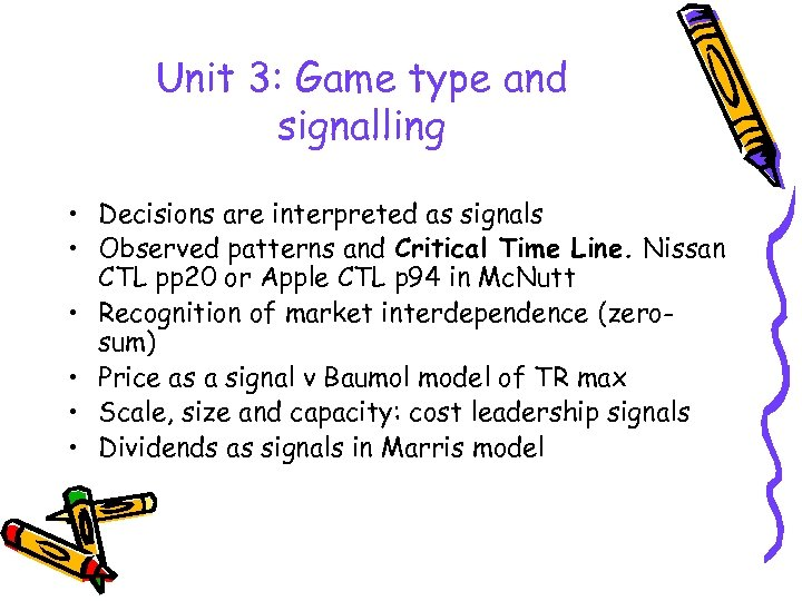Unit 3: Game type and signalling • Decisions are interpreted as signals • Observed