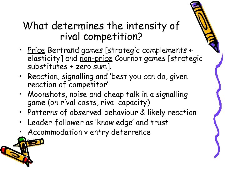 What determines the intensity of rival competition? • Price Bertrand games [strategic complements +