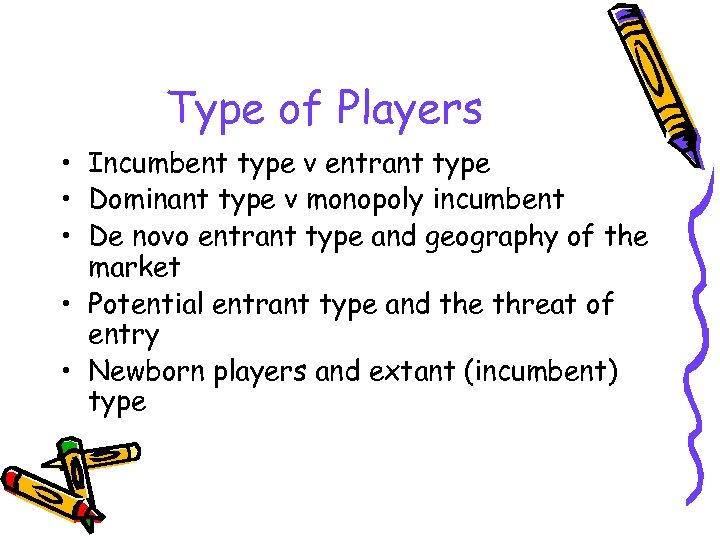 Type of Players • Incumbent type v entrant type • Dominant type v monopoly