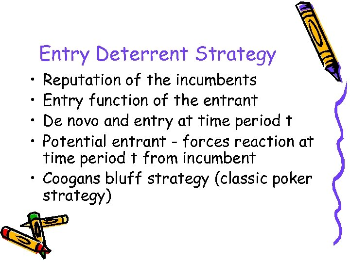 Entry Deterrent Strategy • • Reputation of the incumbents Entry function of the entrant