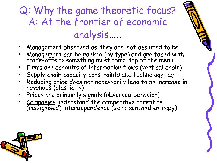 Q: Why the game theoretic focus? A: At the frontier of economic analysis…. .