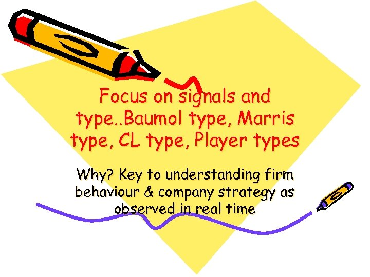 Focus on signals and type. . Baumol type, Marris type, CL type, Player types