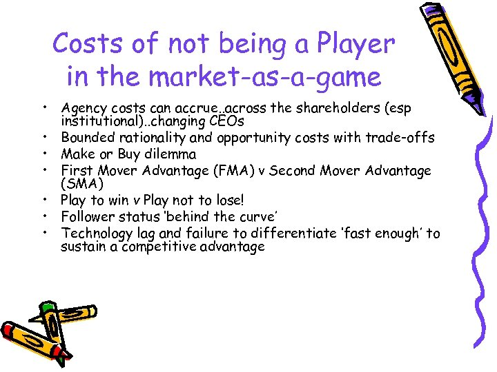 Costs of not being a Player in the market-as-a-game • Agency costs can accrue.