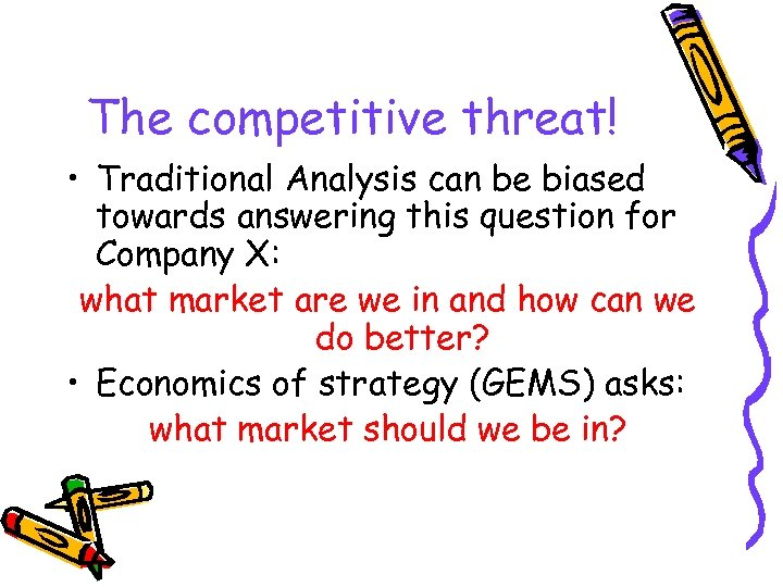 The competitive threat! • Traditional Analysis can be biased towards answering this question for