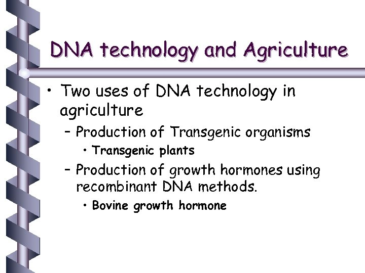 DNA technology and Agriculture • Two uses of DNA technology in agriculture – Production