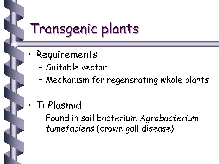 Transgenic plants • Requirements – Suitable vector – Mechanism for regenerating whole plants •