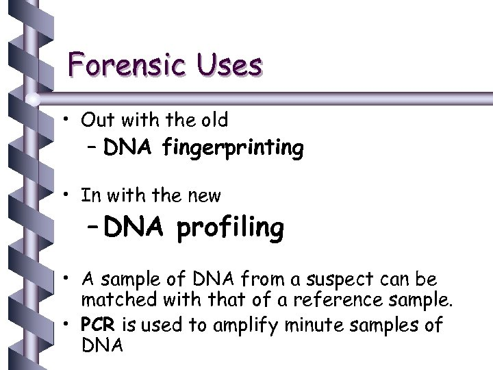 Forensic Uses • Out with the old – DNA fingerprinting • In with the
