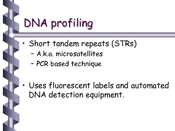 DNA profiling • Short tandem repeats (STRs) – A. k. a. microsatellites – PCR
