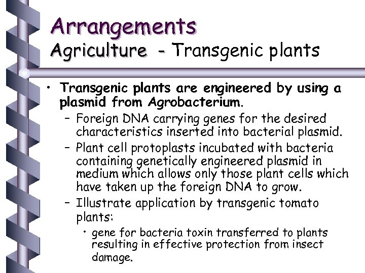 Arrangements Agriculture - Transgenic plants • Transgenic plants are engineered by using a plasmid