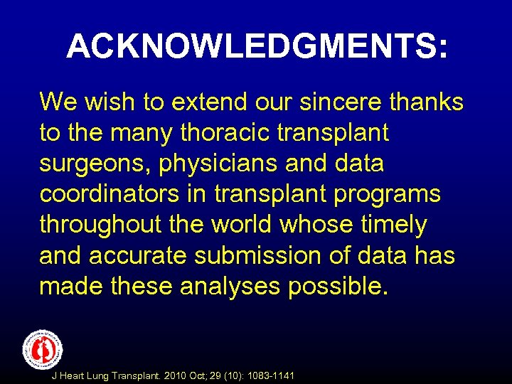 ACKNOWLEDGMENTS: We wish to extend our sincere thanks to the many thoracic transplant surgeons,