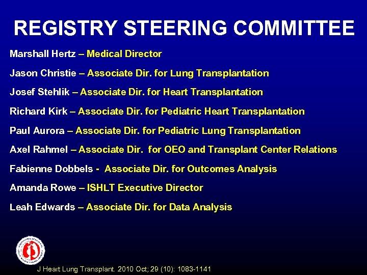 REGISTRY STEERING COMMITTEE Marshall Hertz – Medical Director Jason Christie – Associate Dir. for