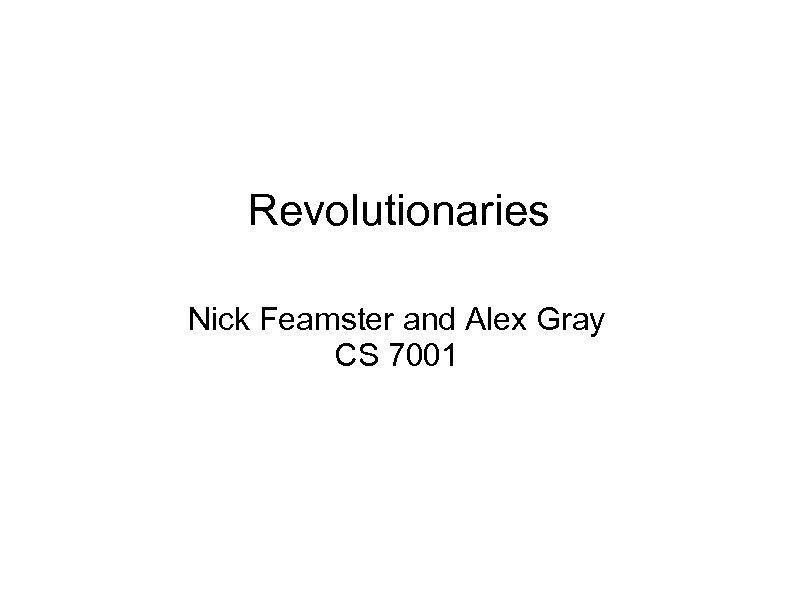 Revolutionaries Nick Feamster and Alex Gray CS 7001