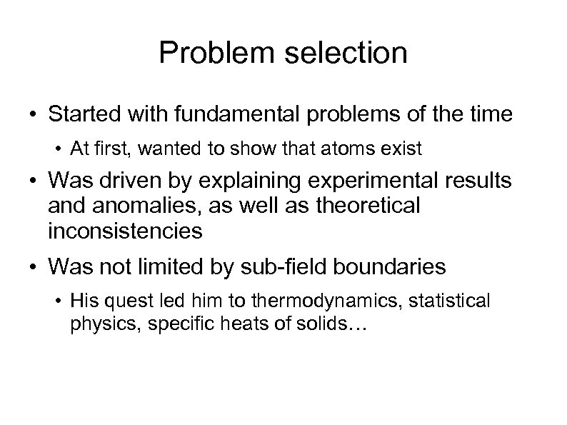 Problem selection • Started with fundamental problems of the time • At first, wanted