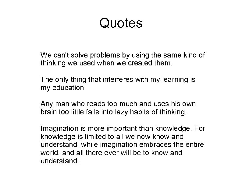 Quotes We can't solve problems by using the same kind of thinking we used