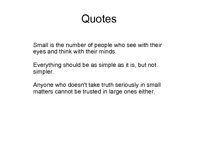 Quotes Small is the number of people who see with their eyes and think