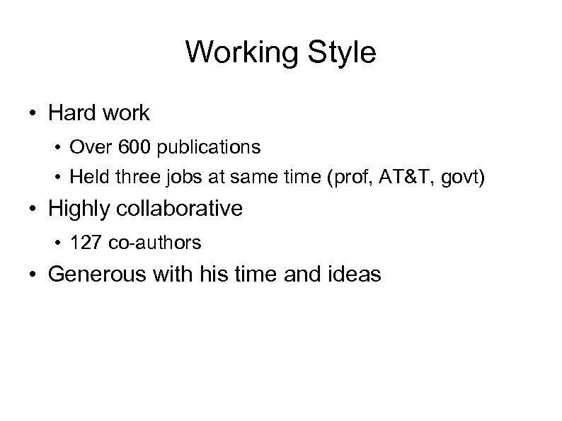 Working Style • Hard work • Over 600 publications • Held three jobs at