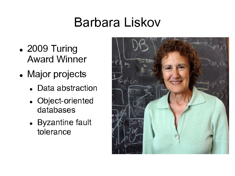 Barbara Liskov 2009 Turing Award Winner Major projects Data abstraction Object-oriented databases Byzantine fault