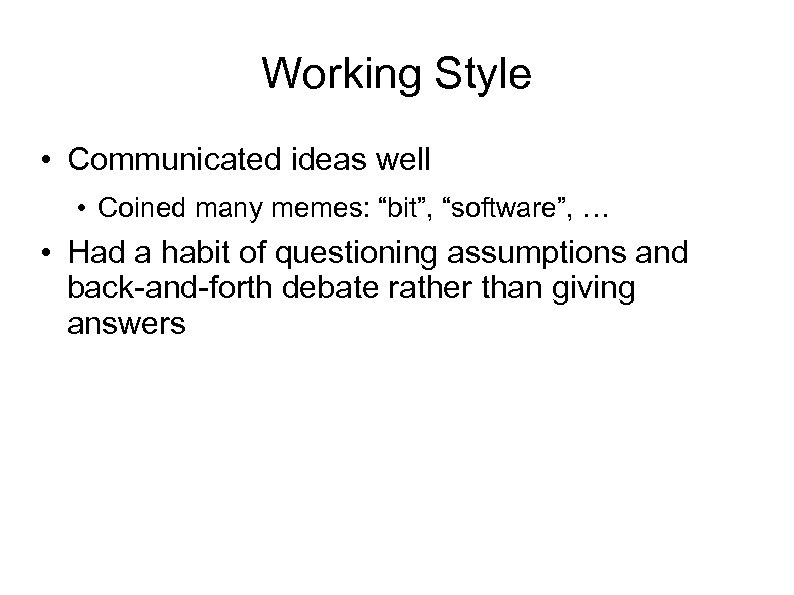 """Working Style • Communicated ideas well • Coined many memes: """"bit"""", """"software"""", … •"""