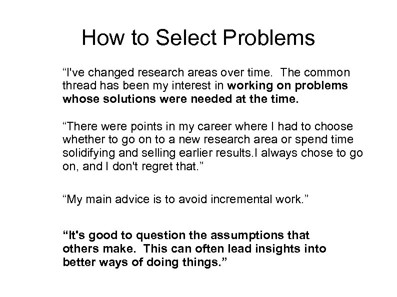 """How to Select Problems """"I've changed research areas over time. The common thread has"""